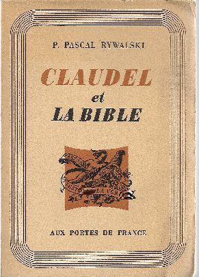 Claudel et la Bible. La Bible dans: RYWALSKI, P. Pascal