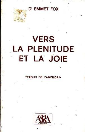 Vers la plénitude et la joie.: FOX, Emmet (Dr)