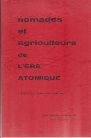 NOMADES ET AGRICULTEURS DE L'ERE ATOMIQUE -: HECKENROTH J./BAVOUZET J.