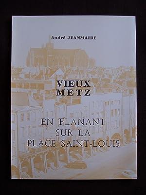 Vieux Metz - En flanant sur la: André Jeanmaire