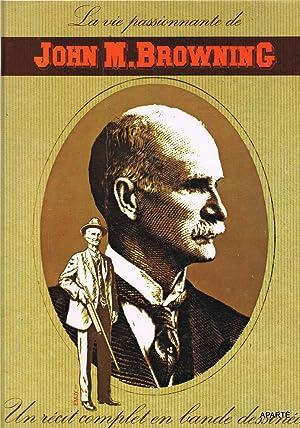 La vie passionnante de John M. Browning.: EMJY, GAIER C.