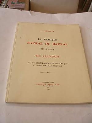 LA FAMILLE BARRAL DE BARRAL EN VELAY,: PEYROCHE LOUIS