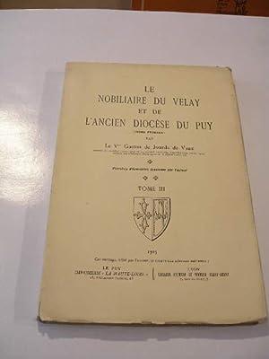 LE NOBILIAIRE DU VELAY ET DE L' ANCIEN DIOCESE DU PUY , TOME III SEUL: JOURDA DE VAUX LE Vte ...