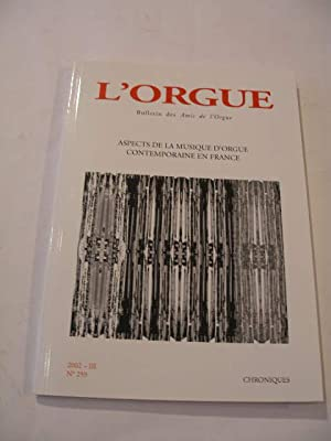 ASPECTS DE LA MUSIQUE D' ORGUE CONTEMPORAINE EN FRANCE , BULLETIN DES AMIS DE L' ORGUE 2002 - III...