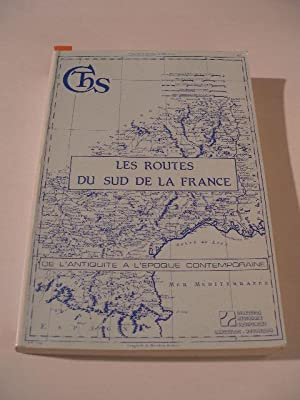 LES ROUTES DU SUD DE LA FRANCE DE L' ANTIQUITE A L' EPOQUE CONTEMPORAINE , COLLOQUE TENU DANS LE ...