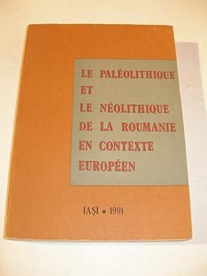 LE PALEOLITIQUE ET LE NEOLITIQUE DE LA ROUMANIE EN CONTEXTE EUROPEEN