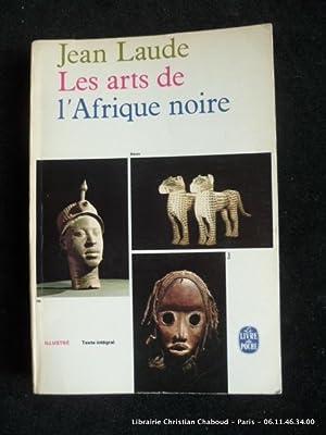 Les arts de l'Afrique noire. Illustré. Texte: Laude Jean