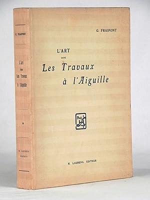L'Art dans les Travaux à l'Aiguille.: FRAIPONT, G.