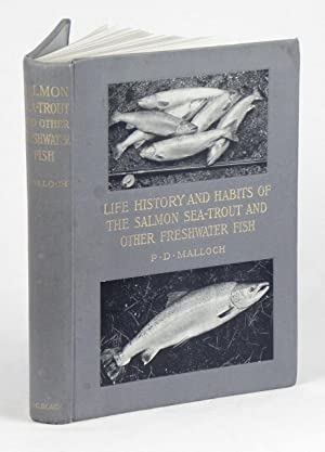 Life-History and Habits of the Salmon, Sea-Trout,: MALLOCH, P.D.