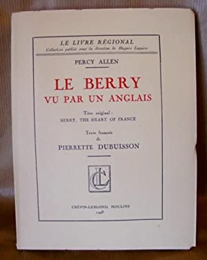 Le Berry vu par un anglais. Titre original : Berry, the heart of France. Texte français de Pierre...