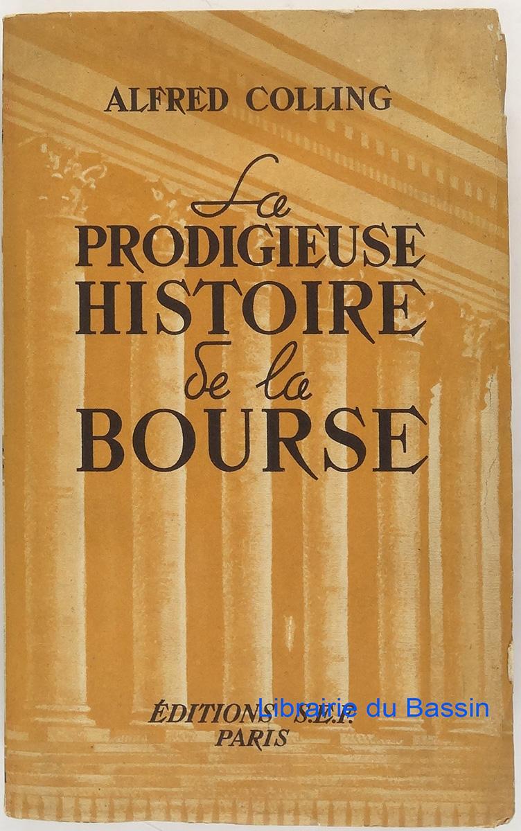 Alfred Colling. La Prodigieuse histoire de la Bourse - . Avant-propos de Marc Desclée