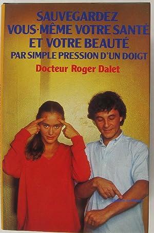 Sauvegardez vous-même votre santé et votre beauté: Dr. Roger Dalet