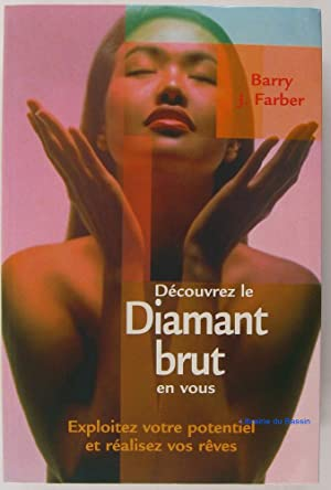 Découvrez le diamant brut en vous: Barry J. Farber