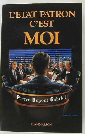L'état-patron, c'est moi: Pierre Dupont Gabriel