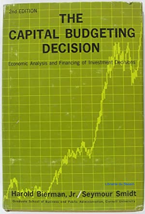 The capital budgeting decision Economic analysis and: Harold Bierman, Jr.