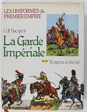 La garde impériale, Tome 2 Troupes à: Cdt. E.L. BUCQUOY