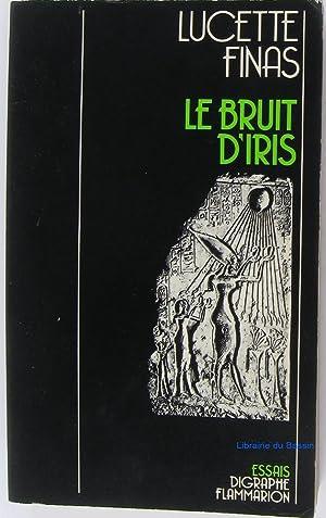 Le bruit d'Iris: Lucette Finas