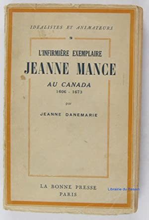 L'infirmière exemplaire Jeanne Mance au Canada 1606-1673: Jeanne Danemarie