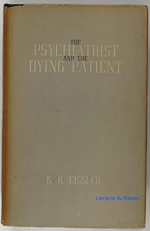 The psychiatrist ande the dying patient: K. R. Eissler