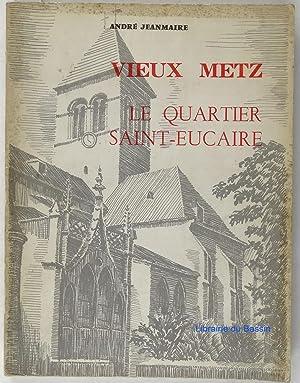 Vieux Metz Le quartier Saint-Euclaire: André Jeanmaire