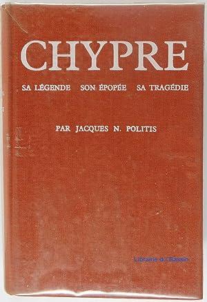 Chypre Sa légende son épopée sa tragédie: Jacques N. Politis