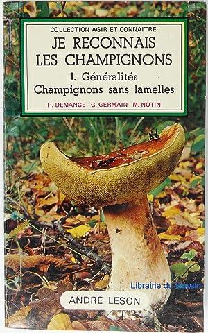 Je reconnais les champignons I. Généralités Champignons: Hubert Demange Gérard