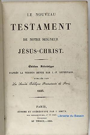Nouveau testament de notre Seigneur Jésus-Christ: J.-F. Ostervald