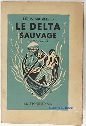 Le delta sauvage (Mississipi): Louis Bromfield