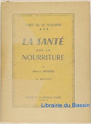 L'art de se nourrir La santé par: Albert-I. Mosséri