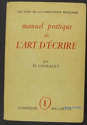 Manuel pratique de l'art d'écrire. Tome I.: M. Courault