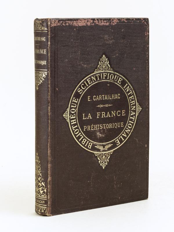 La France préhistorique d'après les Sépultures et les Monuments.