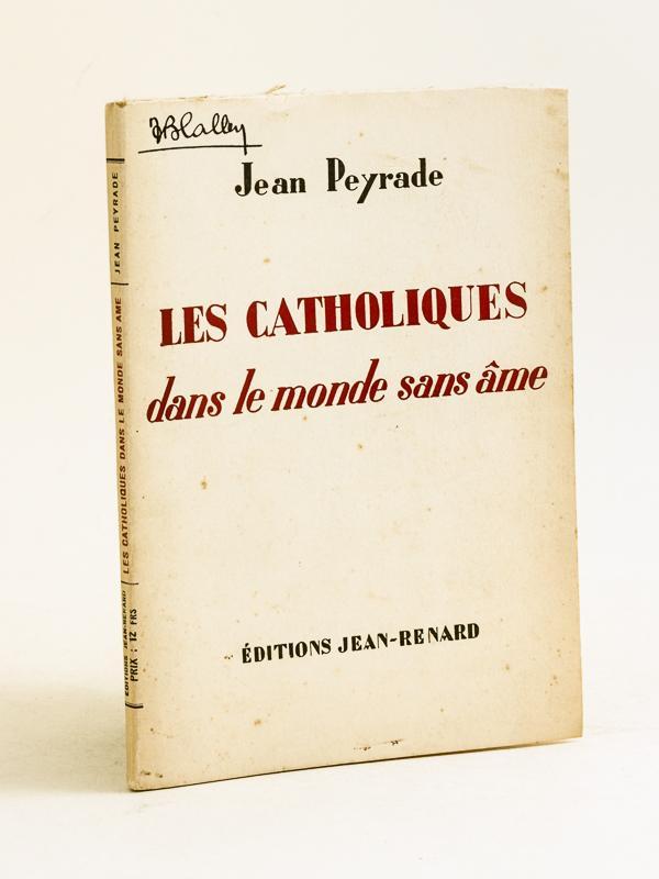 Les catholiques dans le monde sans âme [ Livre dédicacé par l'auteur ] PEYRADE, Jean Softcover