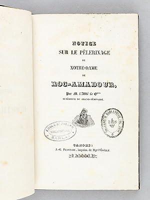 Notice sur le Pèlerinage de Roc-Amadour [ Edition originale ]: LE G***, M. l'Abbé Supérieur ...