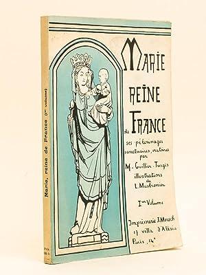 Marie Reine de France. Ses Pèlerinages, Sanctuaires,: GUILLIER-TURGIS, M. ;