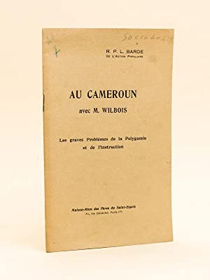 Au Cameroun avec M. Wilbois. Les graves problèmes de la Polygamie et de l'Instruction.:...