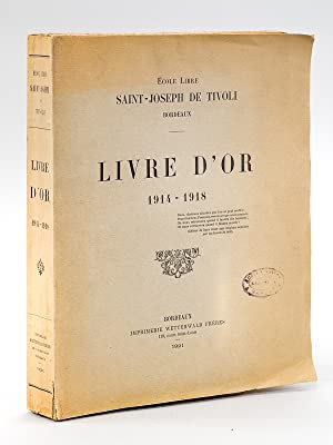 Livre d'Or 1914 - 1918. Ecole Libre Saint-Joseph de Tivoli. Bordeaux.: Collectif