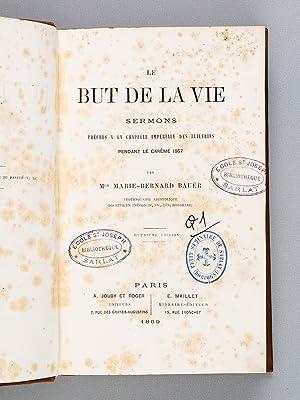 Le But de la Vie. Sermons prêchés à la Chapelle Impériale des Tuileries ...