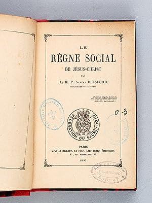 Le Règne social de Jésus-Christ.: DELAPORTE, R.P. Albert
