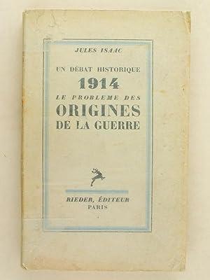 Un débat historique 1914 Le Problème des Origines de la Guerre.: ISAAC, Jules