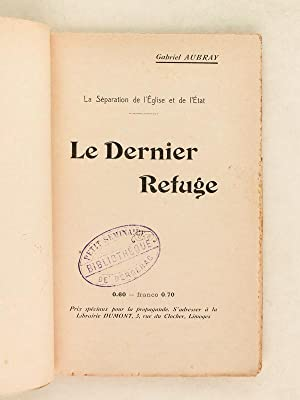 Le dernier refuge. La Séparation de l'Eglise et de l'Etat.: AUBRAY, Gabriel
