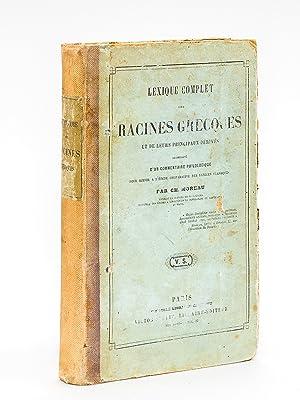 Lexique complet des Racines grecques et de leurs principaux dérivés. Accompagn&eacute...