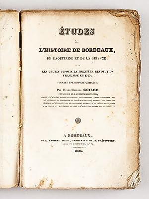 Etudes sur l'histoire de Bordeaux, de l'Aquitaine et de la Guienne, depuis les Celtes ...