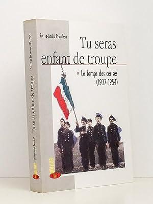 Tu seras enfant de troupe - 1. Le temps des cerises (1937-1954) [ exemplaire dédicacé...