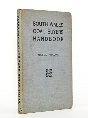 South Wales Coal Buyers Handbook. A guide to the coal, coke, and patent fuel trade for salesmen, ...