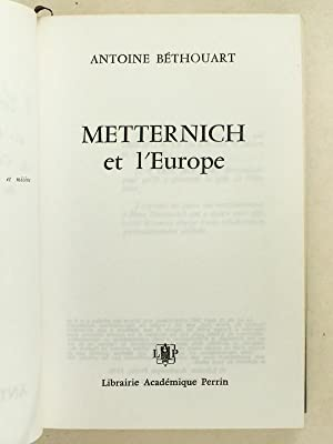 Metternich et l'Europe. [ Livre dédicacé par l'auteur ]: BETHOUART, Antoine