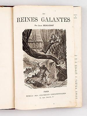 Les Reines Galantes [ Edition originale ]: BEAUJOINT, Jules ; [ DUMONTEIL, A.-M. ; BEAUJOINT DE ...