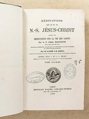 Méditations sur la vie de N.-S. [ Notre-Seigneur ] Jésus-Christ , suivies des m&...