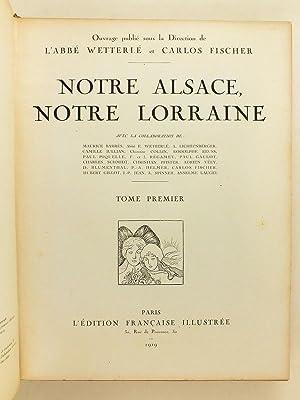 Notre Alsace. Notre Lorraine. (2 Tomes - Complet): WETTERLE, Abbé ; FISCHER, Carlos (dir.) ; ...