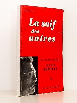La Soif des autres - Un homme d'action : Michel Goupil: ROUSSELOT, Xavier (S. J.) ; Mgr. GUYOT...