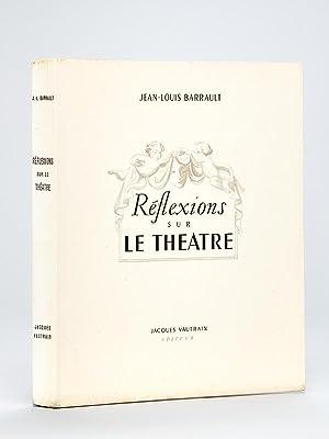 Réflexions sur le Théâtre. [ Livre dédicacé par l'auteur ]: ...
